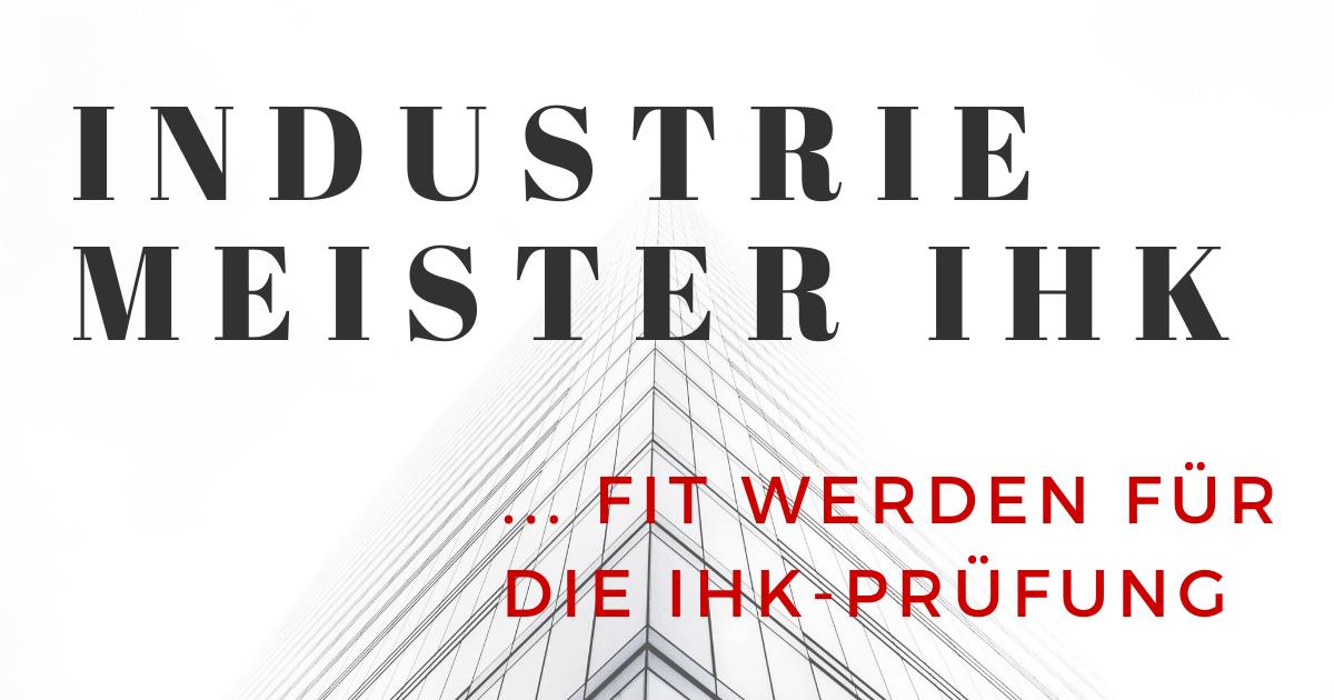 Online-Kurs - Industriemeister IHK werden - Fit für die IHK-Prüfung